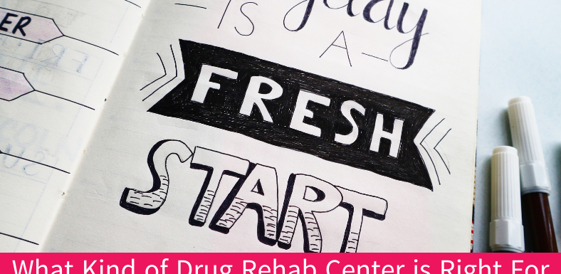 What Kind of Drug Rehab Center is Right For You?