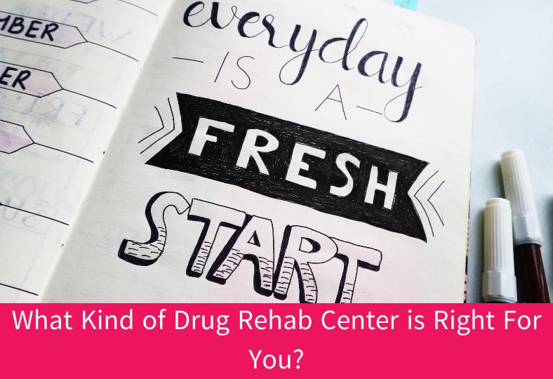 Right Drug Rehab Center For You